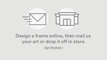 Design a frame online, then mail us your art or drop it off in store.