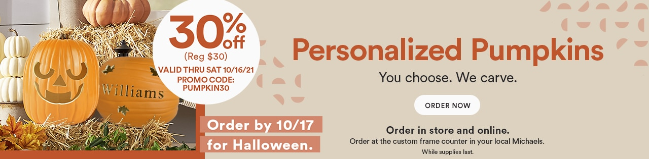 Personalized pumpkins. 30% off. Promo code: PUMPKIN30. Order in store and online