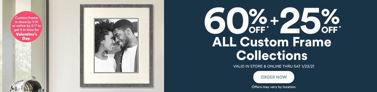 60% OFF + Get an Extra 25% OFFALL CUSTOM FRAME COLLECTIONS