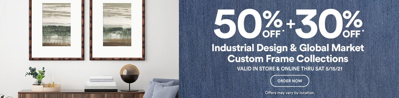 50% OFF + 30% OFF Industrial Design & Global Market Custom Frame Collections