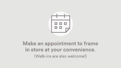 Make an appointment to frame in store at your convenience.