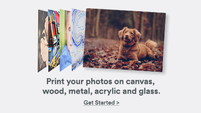 Print your photos on canvas, wood, metal, acrylic and glass.